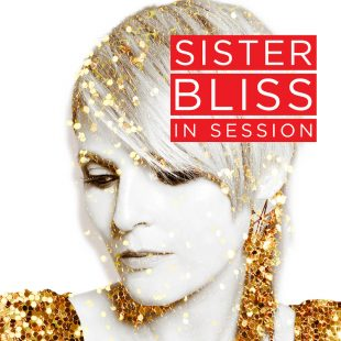 In Session with Sister Bliss
